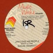 JAH LOVE HIS PEOPLE / UNRULY PEOPLE. Artist: Sugar Minott. Label: Music Works.